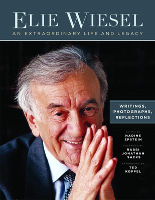 Elie Wiesel, an Extraordinary Life and Legacy: Writings, Photographs and Reflections Cover Image