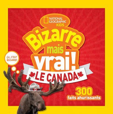 National Geographic Kids: Bizarre Mais Vrai! le Canada = Weird But True Canada Cover Image
