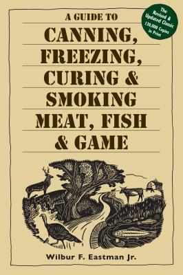 A Guide to Canning, Freezing, Curing & Smoking Meat, Fish & Game Cover Image