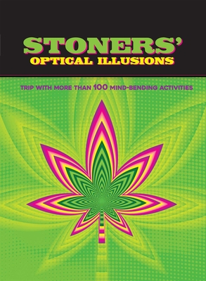 Stoners' Optical Illusions: Trip With More Than 100 Mind-Bending Optical Illusions Cover Image