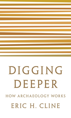 Digging Deeper: How Archaeology Works Cover Image