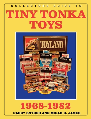 Collectors Guide to Tiny Tonka Toys 1968-1982 Cover Image
