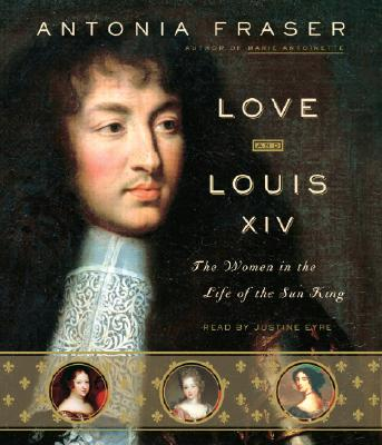 Love and Louis XIV: The Women in the Life of the Sun King Cover Image