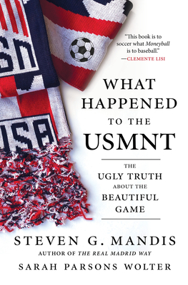 What Happened to the USMNT: The Ugly Truth About the Beautiful Game Cover Image