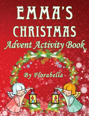 Emma's Christmas Advent Activity Book: 25+ daily calendar activities: Cut & Glue, Crossword Puzzles, Game boards, Color by Number, Connect the Dots, & Cover Image