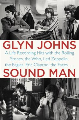 Sound Man: A Life Recording Hits with The Rolling Stones, The Who, Led Zeppelin, the Eagles , Eric Clapton, the Faces . . . Cover Image