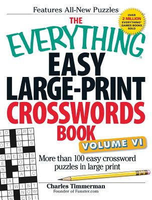 The Everything Easy Large-Print Crosswords Book, Volume VI: More Than 100 Easy Crossword Puzzles in Large Print (Everything®) Cover Image