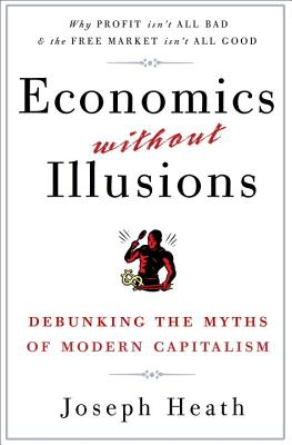 Economics Without Illusions: Debunking the Myths of Modern Capitalism Cover Image