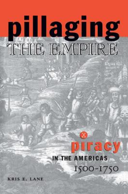 Pillaging the Empire: Piracy in the Americas, 1500-1750 Cover Image