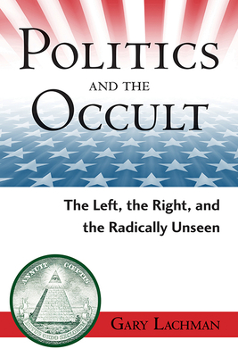 Politics and the Occult: The Left, the Right, and the Radically Unseen Cover Image