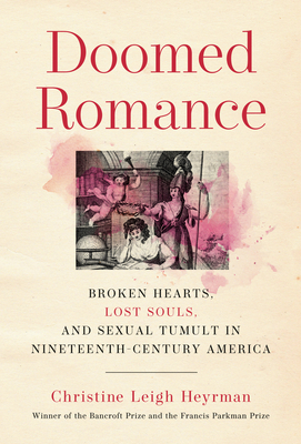 Doomed Romance: Broken Hearts, Lost Souls, and Sexual Tumult in Nineteenth-Century America Cover Image