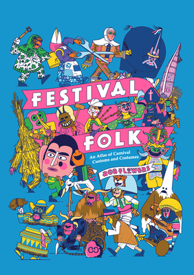 Festival Folk: An Atlas of Carnival Customs and Costumes Cover Image