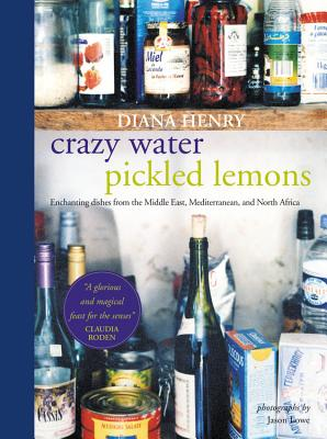 Crazy Water, Pickled Lemons: Enchanting dishes from the Middle East, Mediterranean and North Africa Cover Image