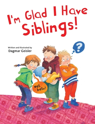 Cover for I'm Glad I Have Siblings (The Safe Child, Happy Parent Series)