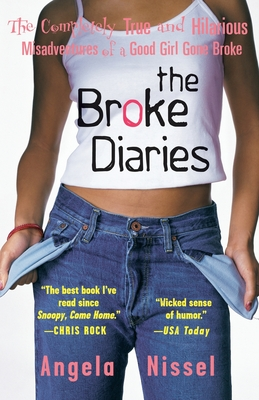 The Broke Diaries: The Completely True and Hilarious Misadventures of a Good Girl Gone Broke Cover Image