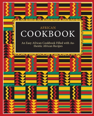 African Cookbook: An Easy African Cookbook Filled with Authentic African Recipes Cover Image