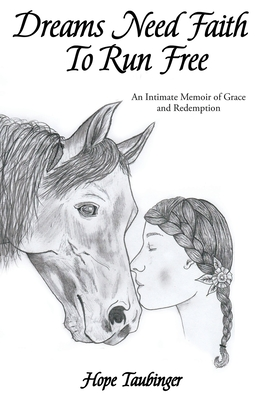 Dreams Need Faith To Run Free: An Intimate Memoir of Grace and Redemption Cover Image