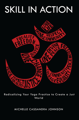 Skill in Action: Radicalizing Your Yoga Practice to Create a Just World Cover Image