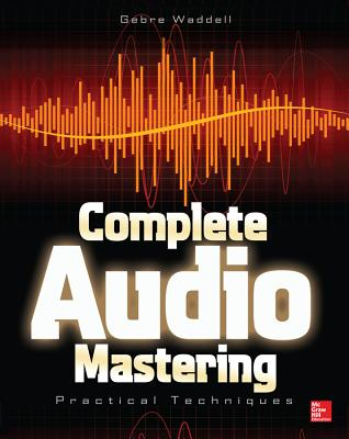 Complete Audio Mastering: Practical Techniques Cover Image
