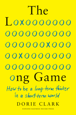The Long Game: How to Be a Long-Term Thinker in a Short-Term World Cover Image