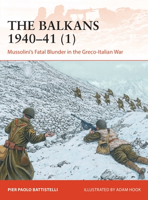 The Balkans 1940–41 (1): Mussolini's Fatal Blunder in the Greco-Italian War (Campaign) Cover Image