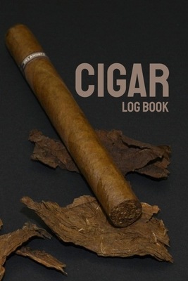 Cigar Log Book: Perfect Cigar Personal Diary - Notebook to Write in Cigar Reviews - Gift for Aficionados Cover Image