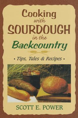 Cooking with Sourdough in the Backcountry: Tips, Tales & Recipes Cover Image
