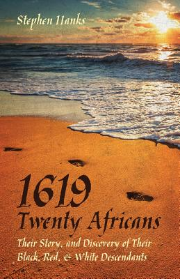 1619 - Twenty Africans: Their Story, and Discovery of Their Black, Red, & White Descendants Cover Image