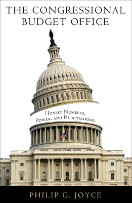 The Congressional Budget Office: Honest Numbers, Power, and Policymaking (American Governance and Public Policy) Cover Image