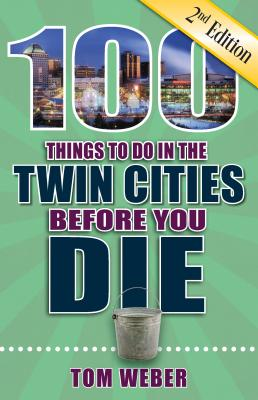 100 Things to Do in the Twin Cities Before You Die, 2nd Edition (100 Things to Do Before You Die) Cover Image