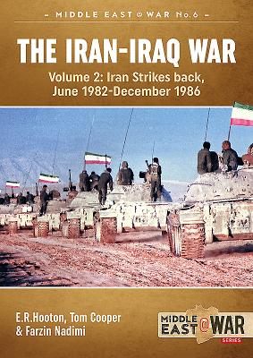 The Iran-Iraq War. Volume 2: Iran Strikes Back, June 1982-December 1986 (Middle East@War #6) Cover Image