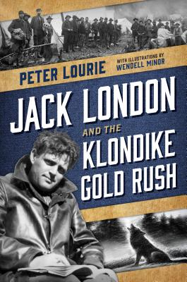 Jack London and the Klondike Gold Rush by Peter Lourie