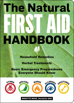 The Natural First Aid Handbook: Household Remedies, Herbal Treatments, and Basic Emergency Preparedness Everyone Should Know Cover Image