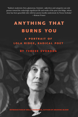 Anything That Burns You: A Portrait of Lola Ridge, Radical Poet Cover Image