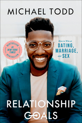 Relationship Goals: How to Win at Dating, Marriage, and Sex Cover Image