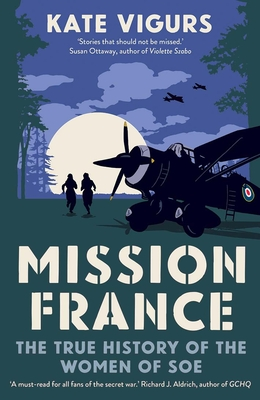 Mission France: The True History of the Women of SOE Cover Image