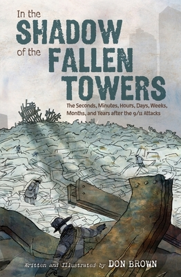 In the Shadow of the Fallen Towers: The Seconds, Minutes, Hours, Days, Weeks, Months, and Years after the 9/11 Attacks Cover Image