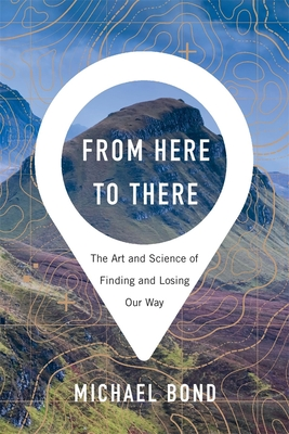 From Here to There: The Art and Science of Finding and Losing Our Way Cover Image