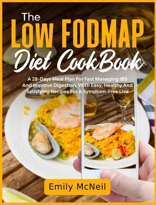 The Low FODMAP Diet CookBook: An Advanced IBS Relief Guide For A Healthy Gut. 150 Easy, Quick, And Healthy Recipes And A Custom Step-By-Step Plan To Cover Image