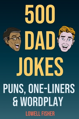 500 Dad Jokes Puns One-Liners and Wordplay: Terribly Good Dad Jokes (Gifts For Dad) Cover Image