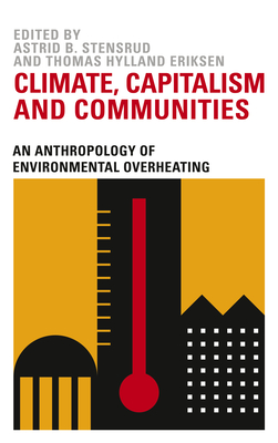 Climate, Capitalism and Communities: An Anthropology of Environmental Overheating Cover Image
