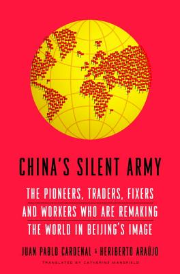 China's Silent Army: The Pioneers, Traders, Fixers and Workers Who Are Remaking the World in Beijing's Image Cover Image