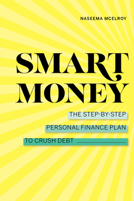 Smart Money: The Step-By-Step Personal Finance Plan to Crush Debt Cover Image