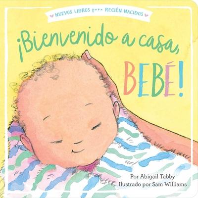 ¡Bienvenido a casa, bebé! (Welcome Home, Baby!) (New Books for Newborns) Cover Image