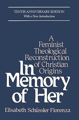 In Memory of Her: A Feminist Theological Reconstruction of Christian Origins Cover Image