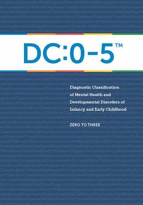 Diagnostic Classification of Mental Health and Developmental Disorders of Infancy and Early Childhood: DC: 0-5 Cover Image