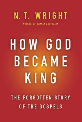 How God Became King: The Forgotten Story of the Gospels Cover Image