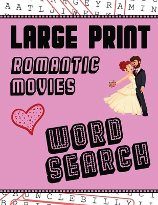 Large Print Romantic Movies Word Search: With Love Pictures - Extra-Large, For Adults & Seniors - Have Fun Solving These Hollywood Romance Film Word F Cover Image