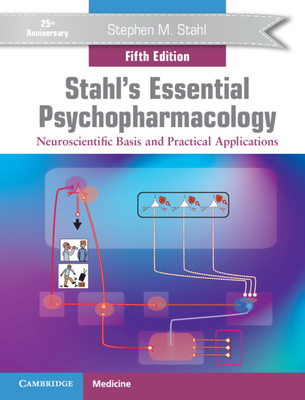Stahl's Essential Psychopharmacology: Neuroscientific Basis and Practical Applications cover