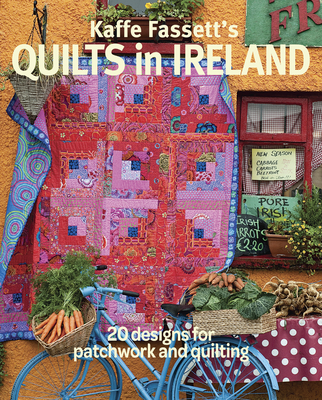 Kaffe Fassett's Quilts in Ireland: 20 Designs for Patchwork and Quilting Cover Image